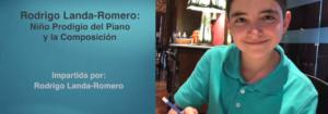 Invitación a la conferencia: Rodrigo Landa-Romero. Niño Prodigio del Piano y la Composición