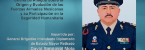 Invitación a la conferencia: «Charla de Amigos Sobre el Origen y Evolución de las Fuerzas Armadas Mexicanas y su Participación en la Seguridad Humanitaria»
