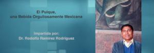 Invitación a la conferencia: El Pulque, Una Bebida Orgullosamente Mexicana.